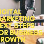 DIGITAL MARKETING NEXT STEPS FOR BUSINESS GROWTH
